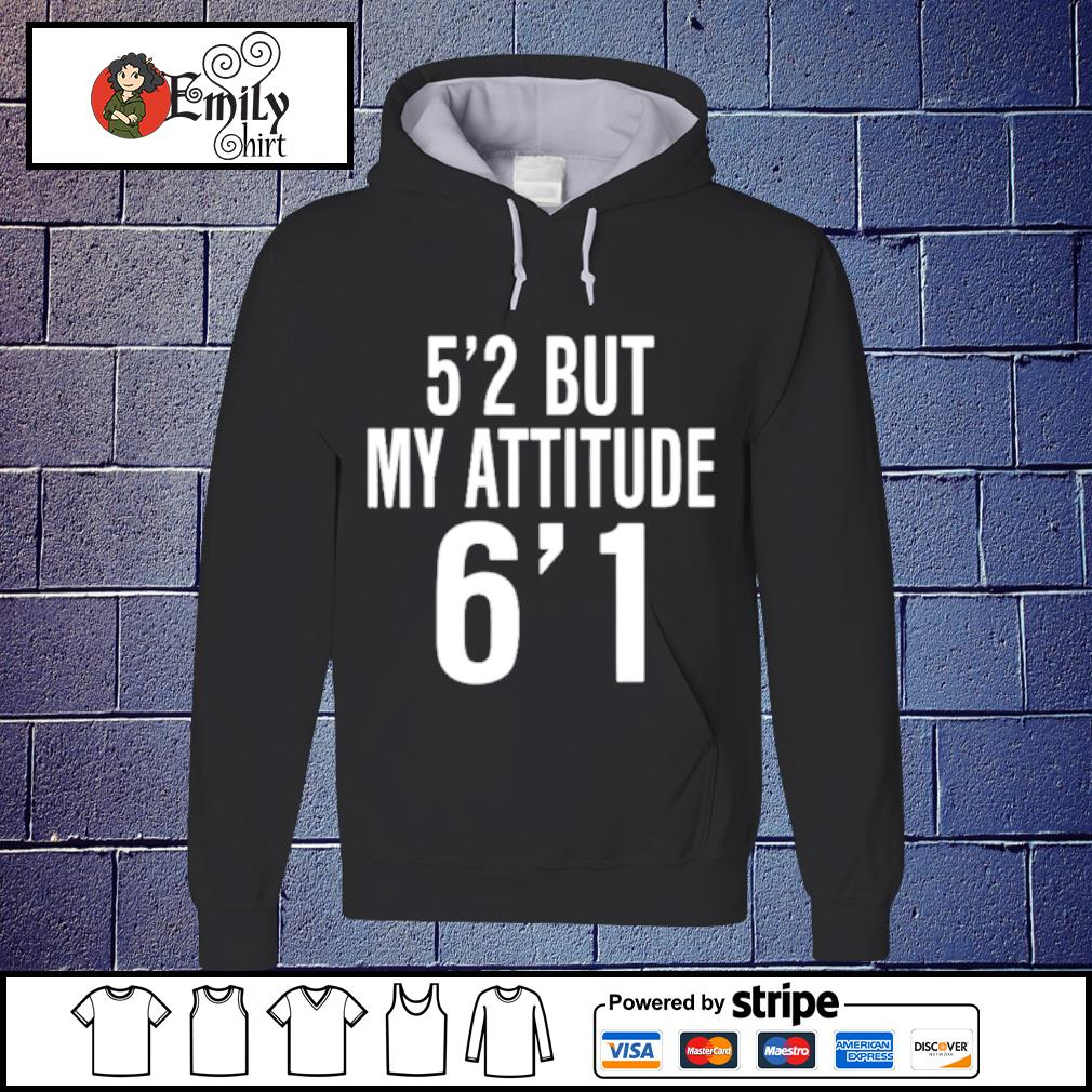 5'2 But My Attitude 6'1 s Hoodie