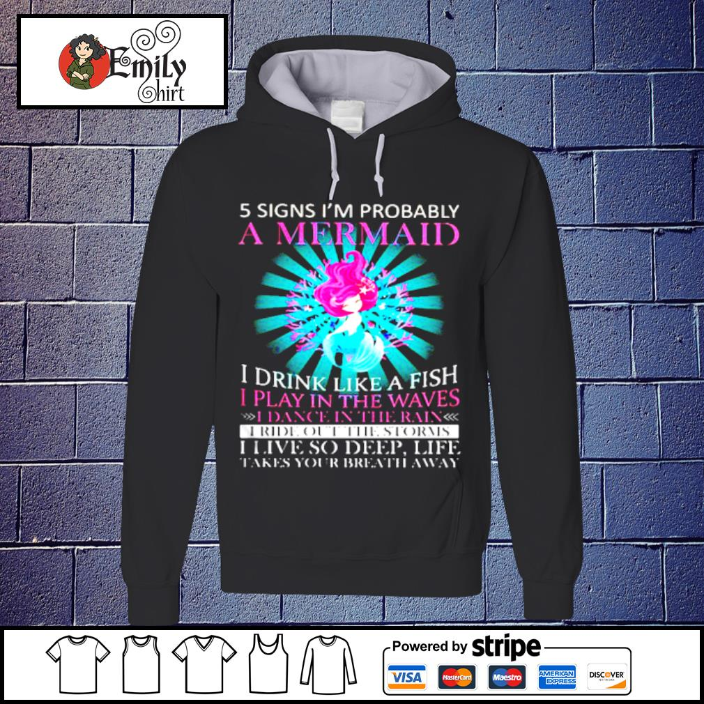 5 signs im probably a mermaid I drink like a fish I play in the waves I dance in the rain s Hoodie