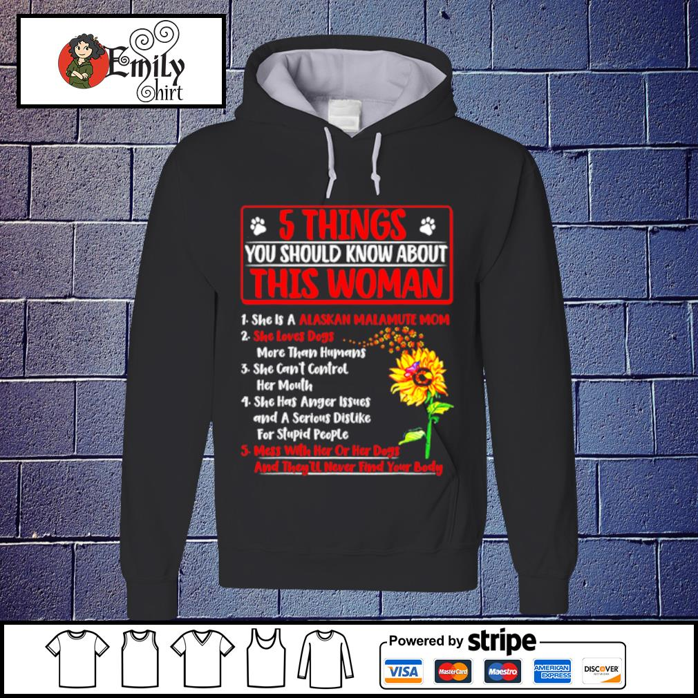 5 Things you should know about this woman she is a Alaskan Malamute mom s Hoodie
