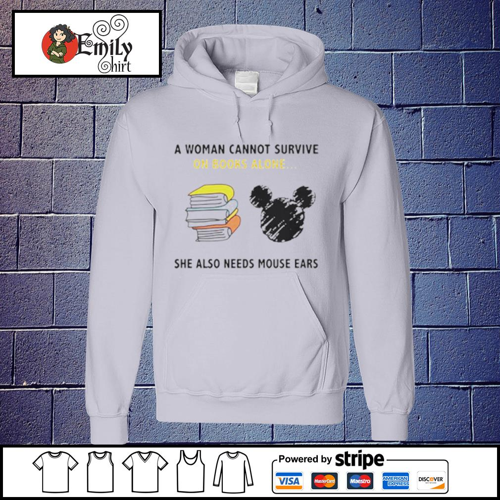 A Woman Cannot Survive On Books Alone She Also Needs Mouse Ears s Hoodie