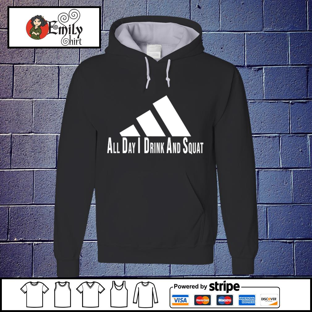 Adidas all day I drink and squat s Hoodie