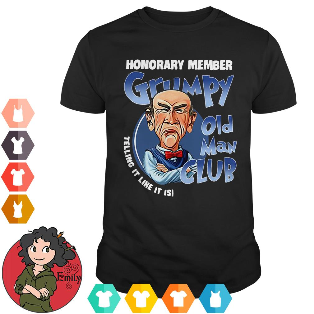 Honorary member grumpy old man club telling it like it is shirt