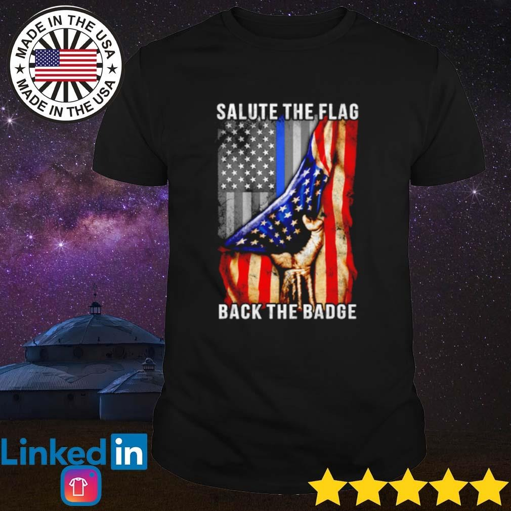 Salute the flag back the badge Thin Blue Line shirt