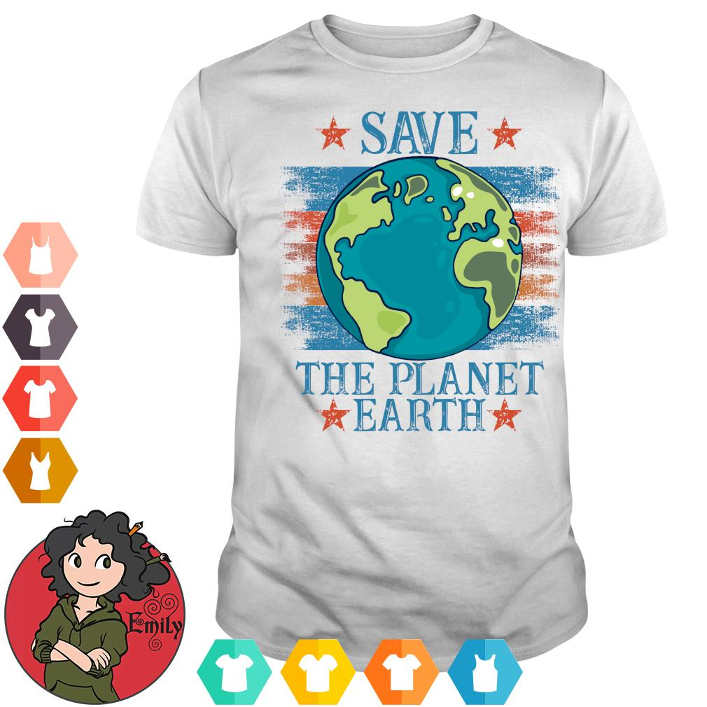 Save the planet Earth s Shirt