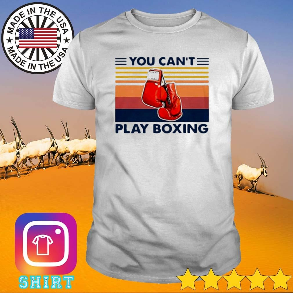 Vintage You can't play boxing shirt
